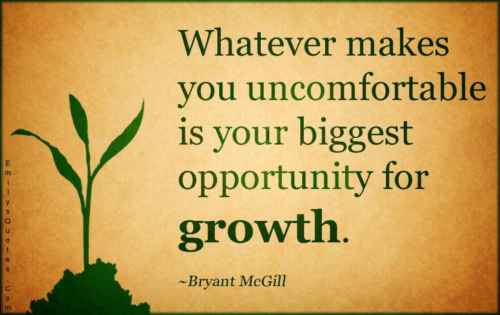 EmilysQuotes.Com-uncomfortable-opportunity-growth-inspirational-change-attitude-Bryant-McGill